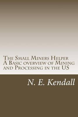 The Small Miners Helper: A Basic Overview of Mining and Processing in the Us