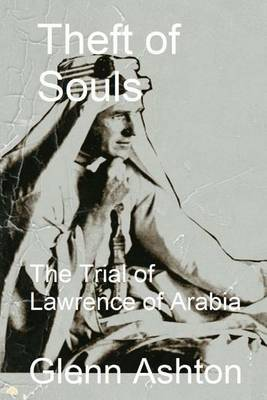 Theft of Souls: The Trial of Lawrence of Arabia