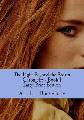 The Light Beyond the Storm Chronicles - Book I Large Print Edition