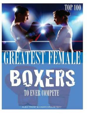 Greatest Female Boxers to Ever Compete: Top 100