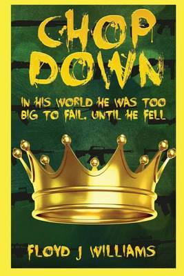 Chop Down: In His World He Was Too Big to Fail, Until He Fell