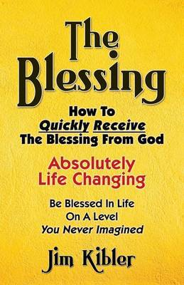 The Blessing: How to Quickly Receive the Blessing from God