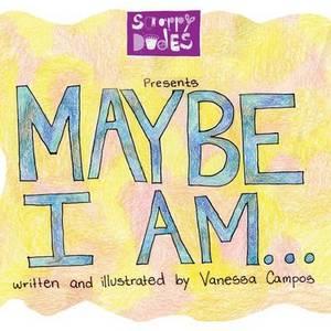 Maybe, I Am...