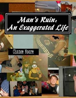 Man's Ruin: An Exaggerated Life