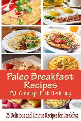 Paleo Breakfast Recipes: 25 Delicious and Unique Recipes for Breakfast