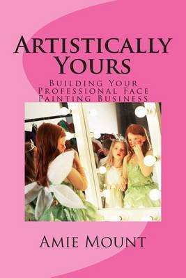 Artistically Yours: Building Your Professional Face Painting Business