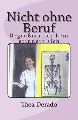 Nicht Ohne Beruf: Urgrossmutter Leni Erinnert Sich