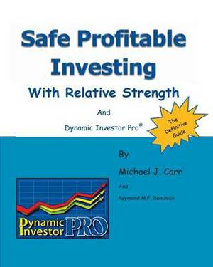Safe Profitable Investing with Relative Strength: And Dynamic Investor Pro