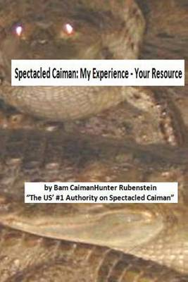 Spectacled Caiman: My Experience - Your Resource