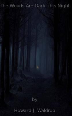 The Woods Are Dark This Night