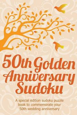 50th Golden Anniversary Sudoku: A Special Edition Sudoku Puzzle Book to Commemorate Your 50th Wedding Anniversary