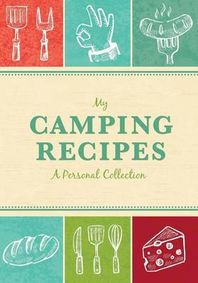 My Camping Recipes: A Personal Collection