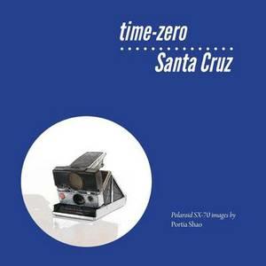 Time-Zero Santa Cruz: Manipulated Polaroid Images from Santa Cruz