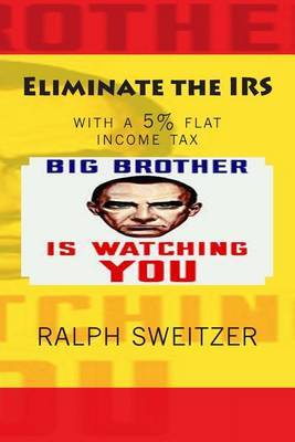 Eliminate the IRS: With a 5% Flat Income Tax