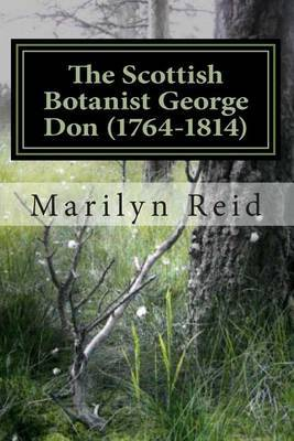 The Scottish Botanist George Don (1764-1814): His Life and Times, Friends and Family
