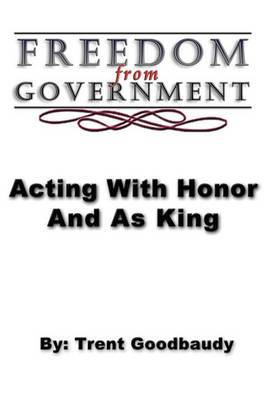 Freedom from Government; Acting with Honor and as King