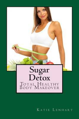 Sugar Detox: Total Healthy Body Makeover