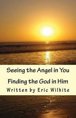 Seeing the Angel in You...Finding the God in Him.: Revised Edition