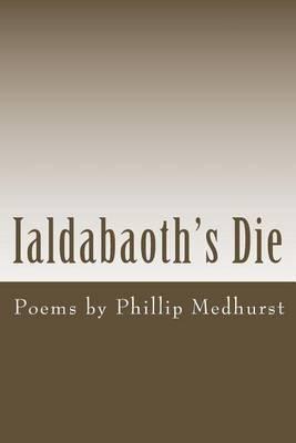Ialdabaoth's Die: Poems by Phillip Medhurst
