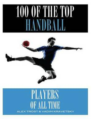 100 of the Top Handball Players of All Time