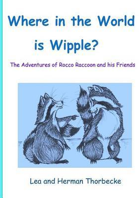 Where in the World Is Wipple?: The Adventures of Rooco Raccoon and His Friends