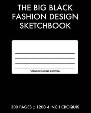 The Big Black Fashion Design Sketchbook: 300 Pages with 1200 Fashion Croquis Templates