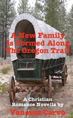 A New Family Is Formed Along the Oregon Trail: A Christian Romance Novella