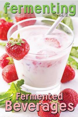 Fermenting Vol. 2: Fermented Beverages