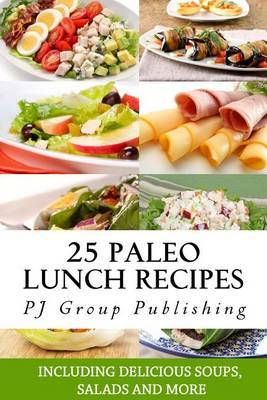 25 Paleo Lunch Recipes: Including Delicious Soups, Salads and More
