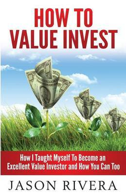 How to Value Invest: How I Taught Myself to Become an Excellent Value Investor and How You Can Too