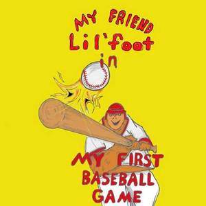 My Friend Lil'foot in: My First Baseball Game