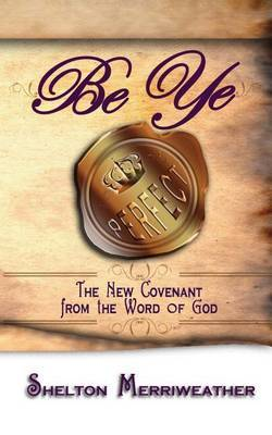 Be Ye Perfect: The New Covenant from the Word of God