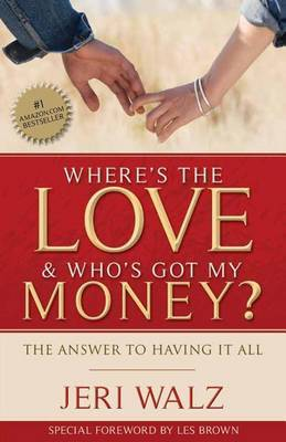 Where's the Love & Who's Got My Money?  : The Answer to Having It All