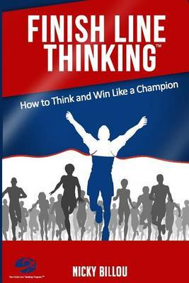 Finish Line Thinkingtm: How to Think and Win Like a Champion
