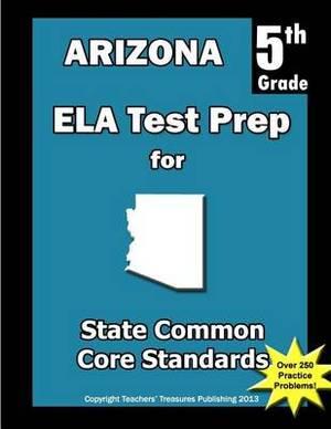 Arizona 5th Grade Ela Test Prep: Common Core Learning Standards