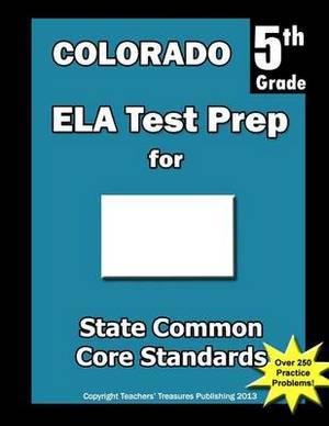 Colorado 5th Grade Ela Test Prep: Common Core Learning Standards