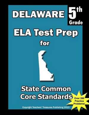 Delaware 5th Grade Ela Test Prep: Common Core Learning Standards