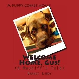 Welcome Home, Gus!: A Mastiff's Tale