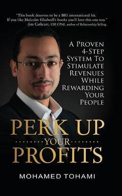 Perk Up Your Profits: A Proven 4-Step System to Stimulate Revenues While Rewarding Your People