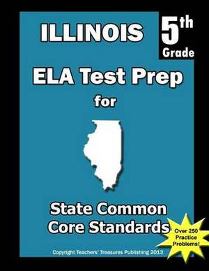 Illinois 5th Grade Ela Test Prep: Common Core Learning Standards