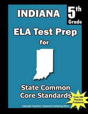 Indiana 5th Grade Ela Test Prep: Common Core Learning Standards