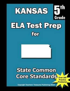 Kansas 5th Grade Ela Test Prep: Common Core Learning Standards