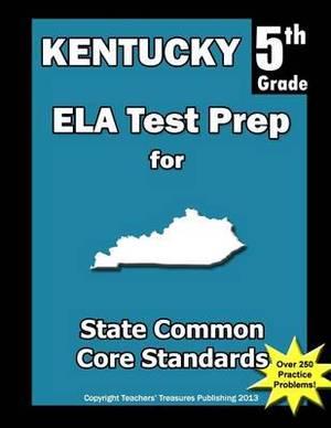Kentucky 5th Grade Ela Test Prep: Common Core Learning Standards