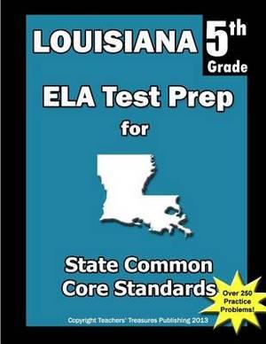 Louisiana 5th Grade Ela Test Prep: Common Core Learning Standards