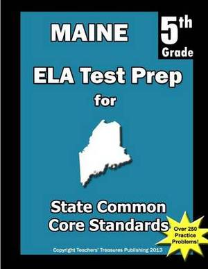 Maine 5th Grade Ela Test Prep: Common Core Learning Standards
