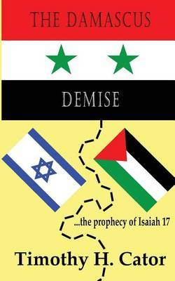 The Damascus Demise: ... the Prophecy of Isaiah 17