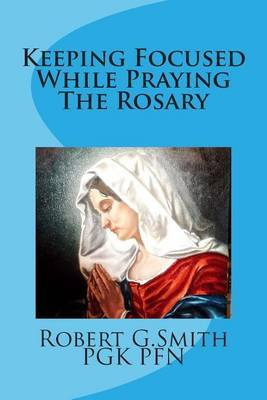 Keeping Focused While Praying the Rosary