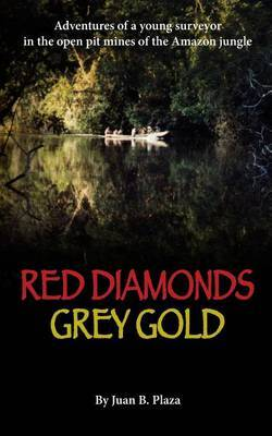 Red Diamonds, Grey Gold: Adventures of a Young Surveyor in the Open Pit Mines of the Amazon Jungle