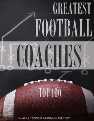 Greatest Football Coaches: Top 100