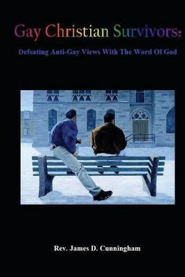 Gay Christian Survivors: Defeating Anti-Gay Views with the Word of God